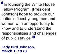 In founding the White House Fellow Program, [President Johnson] hope to provide our nation's finest young men and women with an opportunity to know and understand the responsibilities and challenges of public service.