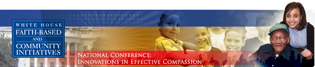 White House Office of Faith-Based and Community Initiatives' National Conference: Innovations in Effective Compassion