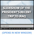 Images From the President's Trip to Iraq - Click to View Slideshow