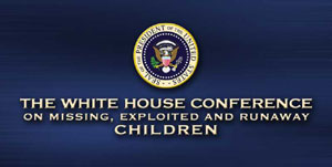 The White House Conference on Missing, Exploited and Runaway Children