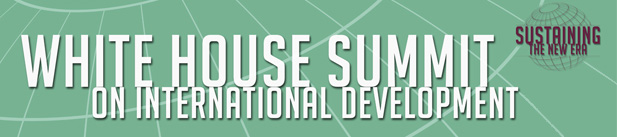 White House Summit on International Development: Sustaining the New Era