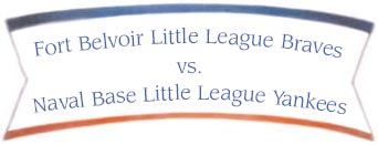Fort Belvoir Little League Braves vs. Naval Base Little League Yankees