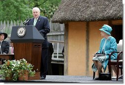 "Vice President Dick Cheney delivers remarks welcoming Her Majesty Queen Elizabeth II during the 400th anniversary celebrations at Jamestown Settlement in Williamsburg, Virginia, Friday, May 4, 2007. ""Here at this first settlement, named in honor of the English King, we are joined today by the sovereign who now occupies that throne,"" said the Vice President. ""She and Prince Philip are held in the highest regard throughout this nation, and their visit today only affirms the ties of trust and warm friendship between our two countries."" White House photo by David Bohrer"