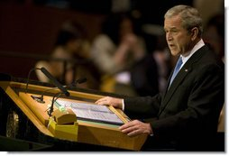 "President George W. Bush speaks before the 62nd session of the United Nations General Assembly Tuesday, Sept. 25, 2007, in New York City. Said the President, ""With the commitment and courage of this chamber, we can build a world where people are free to speak, assemble, and worship as they wish; a world where children in every nation grow up healthy, get a decent education, and look to the future with hope; a world where opportunity crosses every border. It is the promise that established this body. And with our determination, it can be the future of our world."" White House photo by Eric Draper"